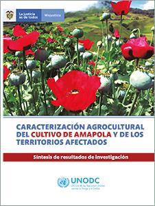 Caracterización agrocultural del cultivo de amapola y de los territorios afectados Síntesis de resultados de investigación